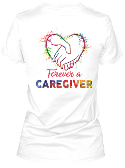 Forever A Caregiver White T-Shirt Back