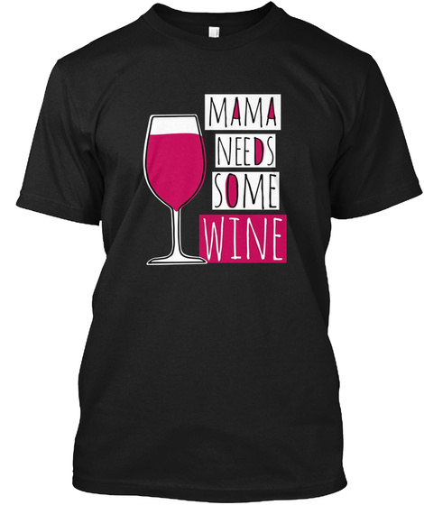 9230f8a7ee Mama Needs Some Wine Products from Mama Needs Wine T-Shirt | Teespring