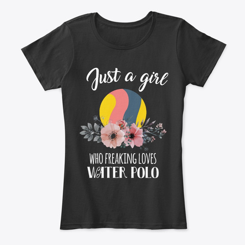 Just Girl Freaking Loves Water Polo Black Camiseta Front