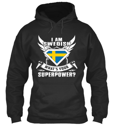 I Am Swedish What's Your Superpower? Jet Black T-Shirt Front