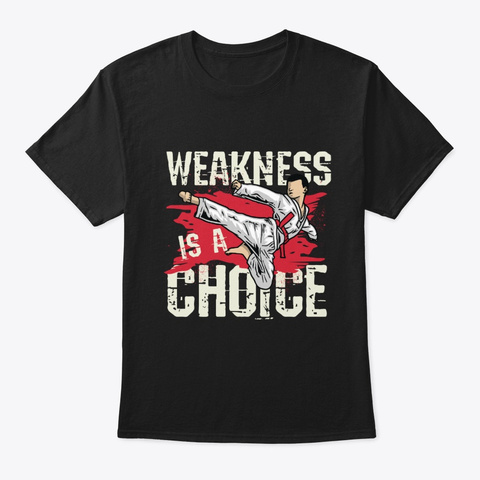 Weakness Is A Choice   Martial Arts Mma Black T-Shirt Front