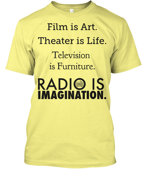 Film Is Art. Theater Is Life. Television Is Furniture. Radio Is Imagination.  Lemon Yellow  T-Shirt Front