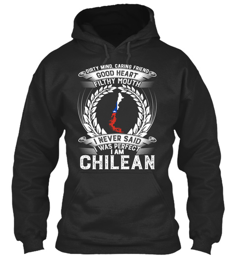 Dirty Mind,Caring Friend Good Heart Filthy Mouth I Never Said I Was Perfect I Am Chilean Jet Black T-Shirt Front