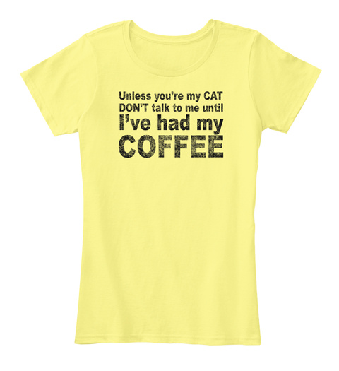 Don't Talk To Me Until I've Had Coffee Lemon Yellow T-Shirt Front