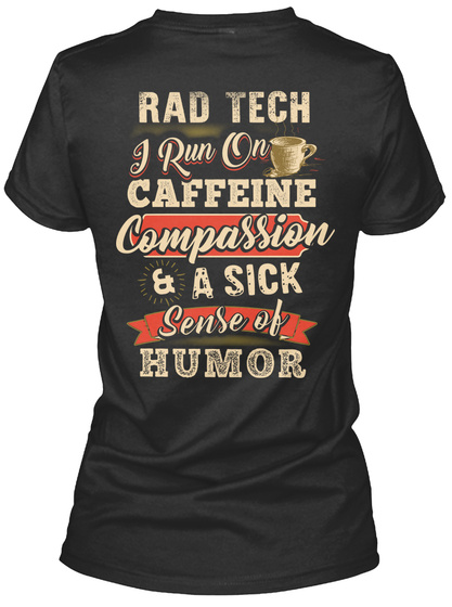 Rad Tech I Run On Caffeine Compassion And A Sick Sense Of Humor Black T-Shirt Back