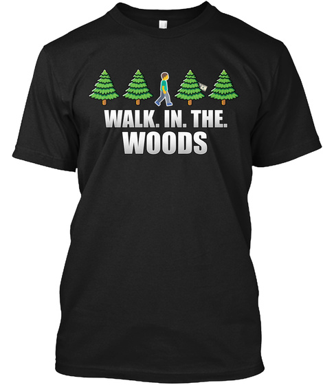 Walk In The Woods Black T-Shirt Front