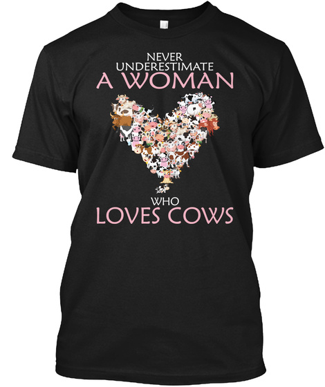 Never Underestimate A Woman Who Loves Cow Black T-Shirt Front