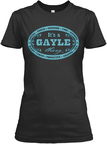 Loving Proud Awesome Cool Supportive Its A Gayle Thing Happy Caring Protective Amazing Fun Black T-Shirt Front