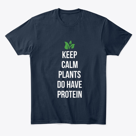 Keep Calm Plants Do Have Protein Gift New Navy T-Shirt Front