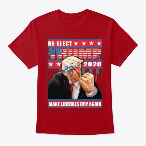 Make Liberals Cry Deep Red T-Shirt Front