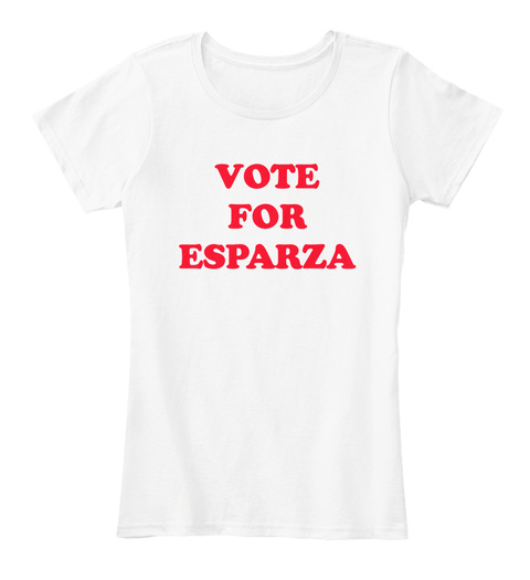 Vote For Esparza White T-Shirt Front