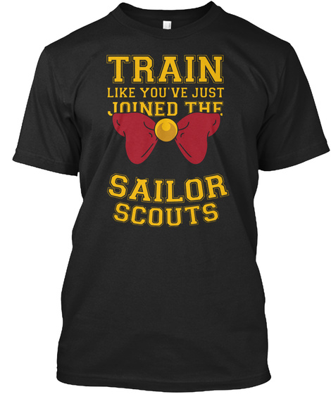 Train Like You've Just Joined The Sailor Scouts Black T-Shirt Front