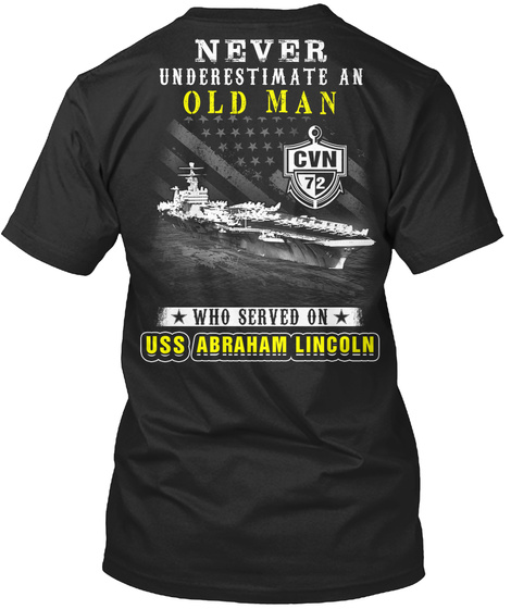 Never Underestimate An Old Man Cvn 72 Who Served On Uss Abraham Lincoln  Black T-Shirt Back