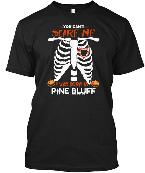You cant scare me. I was born in Pine Bluff AR Unisex Tshirt