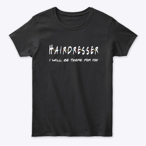 Hairdresser Gifts Black T-Shirt Front