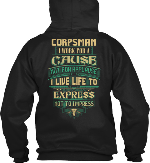 Corpsman I Work For A Cause Not For Applause I Live Life To Express Not To Impress Black T-Shirt Back