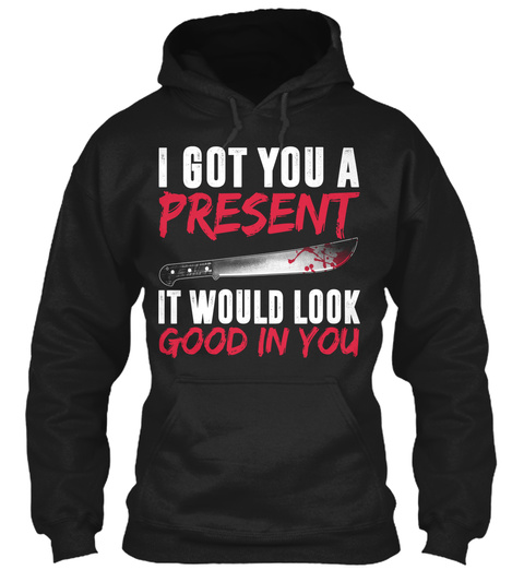 I Got You A Present It Would Look Good In You Black T-Shirt Front