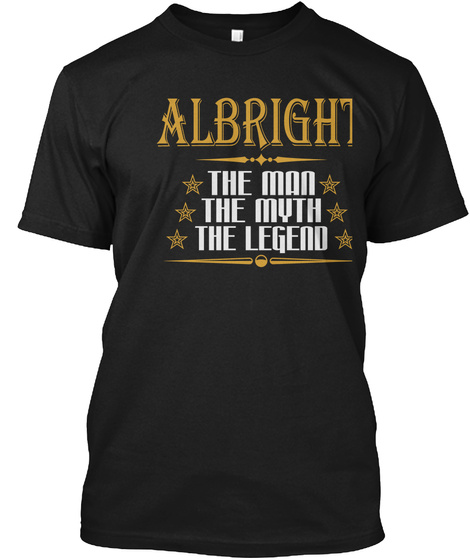 Albright The Man The Myth The Legend Black T-Shirt Front