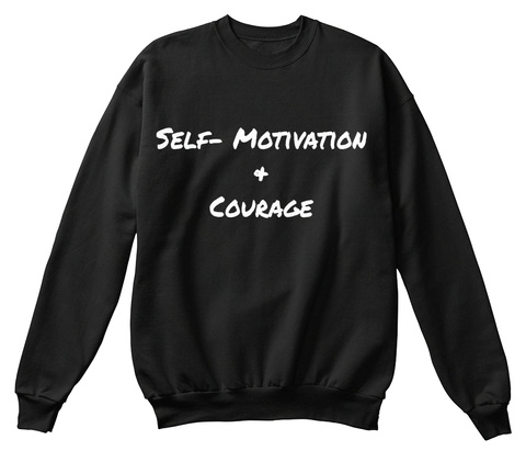 Self Motivation Courage Black T-Shirt Front