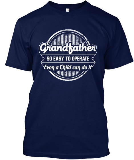 Grandfather So Easy To Operate Even A Child Can Do It Navy T-Shirt Front