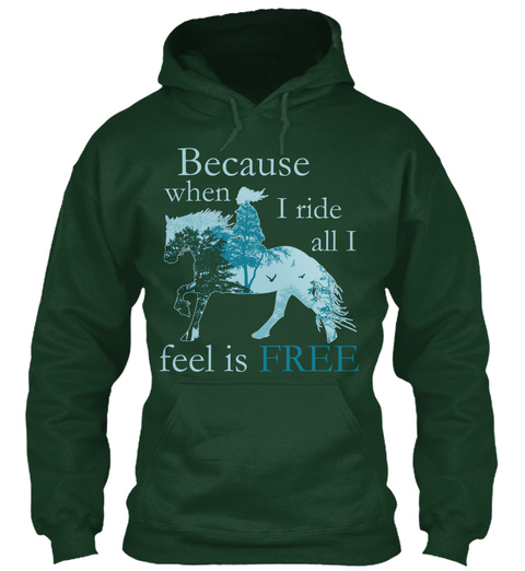 Because When I Ride All I Feel Is Free Forest Green Sweatshirt Front