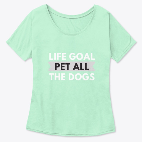 Fkf Life Goal Pet All The Dogs Mint  T-Shirt Front
