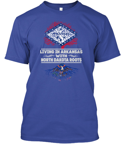 Living In Arkansas With North Dakota Roots Deep Royal T-Shirt Front
