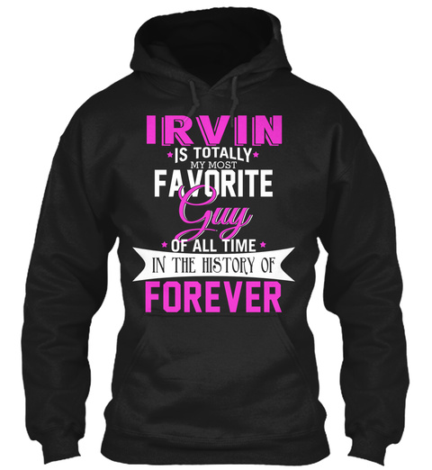 Irvin Is Totally My Most Favorite Guy. Customizable Name  Black T-Shirt Front