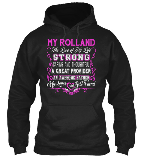 My Rolland   The Love Of My Life. Customize The Name Bellow Link Black T-Shirt Front