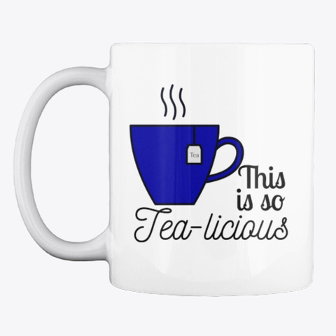 This Is So Tea Licious White T-Shirt Front
