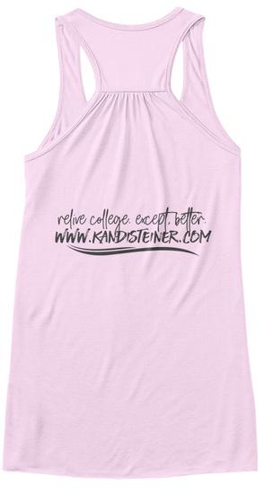 Relive College Except Better Www.Kandisteiner.Com Soft Pink T-Shirt Back