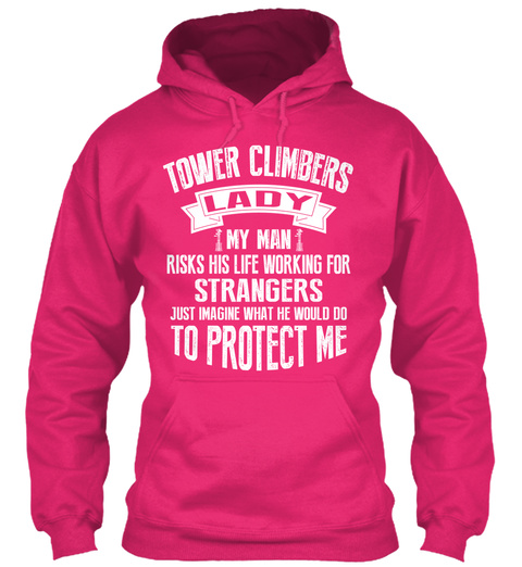 Tower Climbers Lady My Man Risks His Life Working For Strangers Just Imagine What He Would Do To Protect Me Heliconia T-Shirt Front