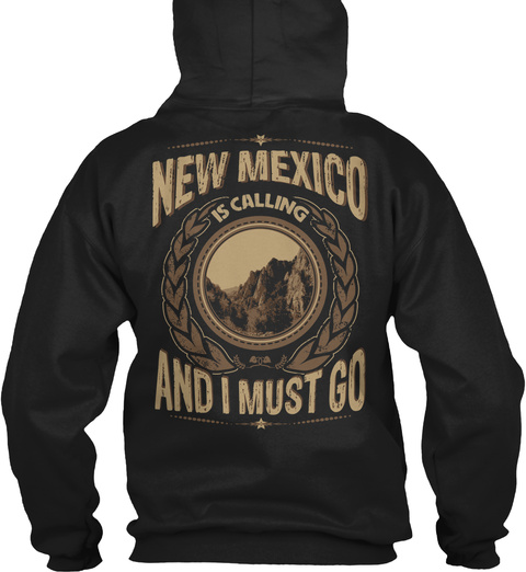 New Mexico Is Calling And I Must Go Black Sweatshirt Back