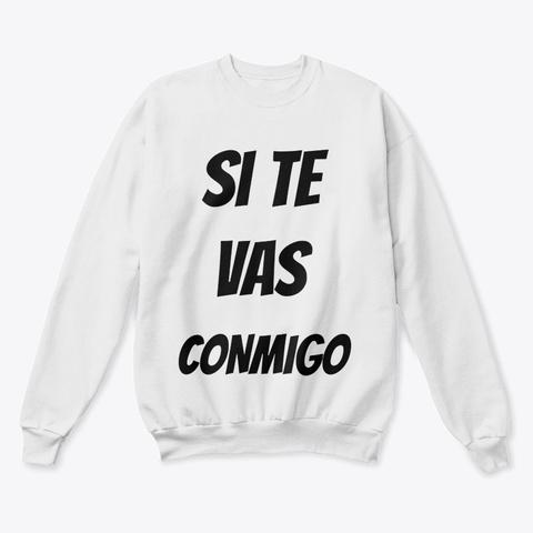"""Si Te Vas Conmigo"" Design White  T-Shirt Front"