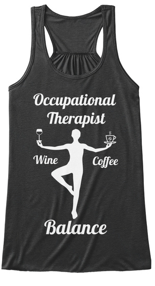 Occupational Therapist Wine Coffee Balance  Dark Grey Heather T-Shirt Front