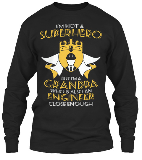 I'm Not A Superhero But I'm A Grandpa Who Is Also An Engineer Close Enough Black T-Shirt Front
