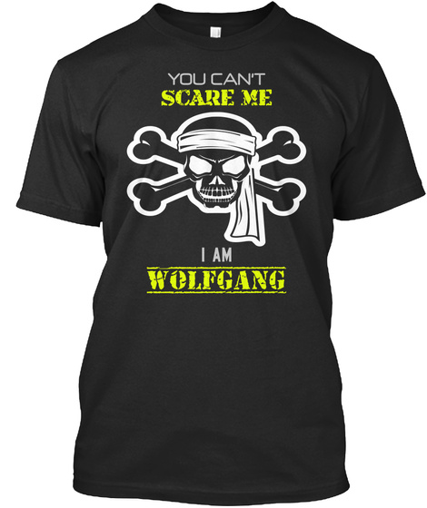 You Can't Scare Me I Am Wolfgang Black T-Shirt Front