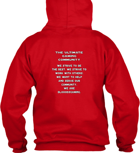 The Ultimate Gaming Community We Strive To Be The Best.We Strive To Work With Others.We Want To Help And Surve Our... Red Sweatshirt Back