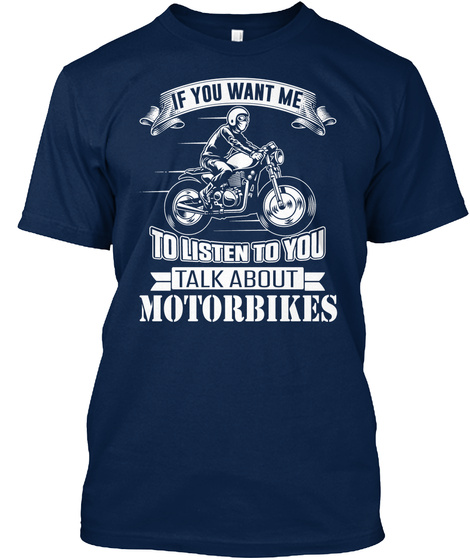If You Want Me To Listen To You Talk About Motorbikes  Navy T-Shirt Front
