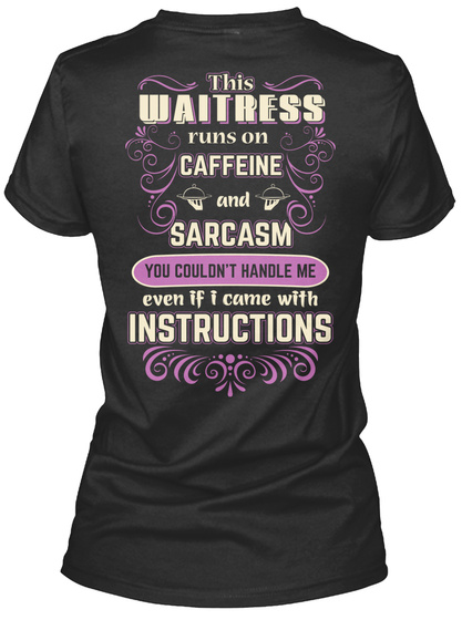 This Waitress Runs On Caffeine And Sarcasm You Couldn't Handle Me Even If I Came With Instructions Black T-Shirt Back