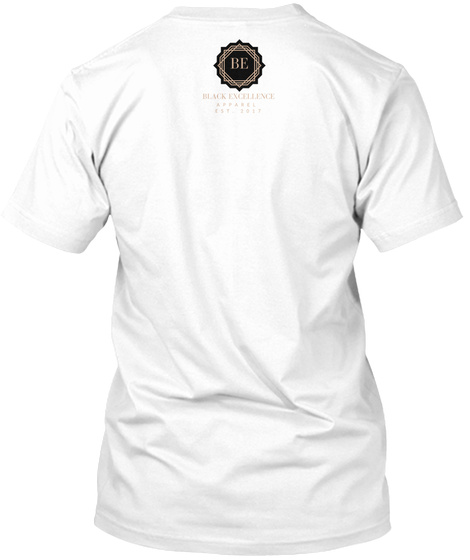Be Black Excellence White T-Shirt Back