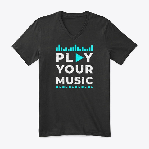 Play Your Music (Premium V Neck Tee) Black T-Shirt Front