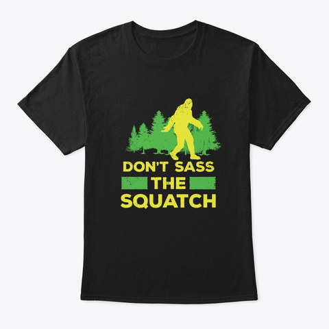 Dont Sass The Squatch Funny Bigfoot  Black T-Shirt Front