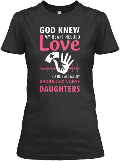 God Sent Radiology Nurse Daughters Shirt Black T-Shirt Front