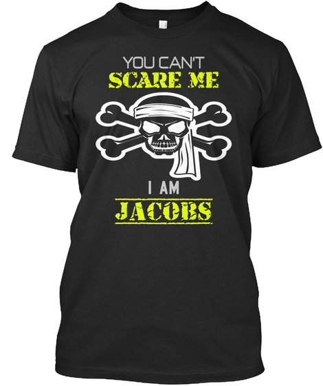 You Can't Scare Me I Am Jacobs Black T-Shirt Front