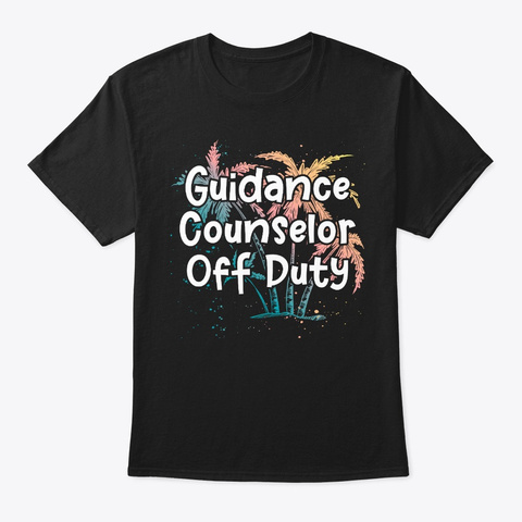 Guidance Counselor Vacay Gift Off Duty Black T-Shirt Front