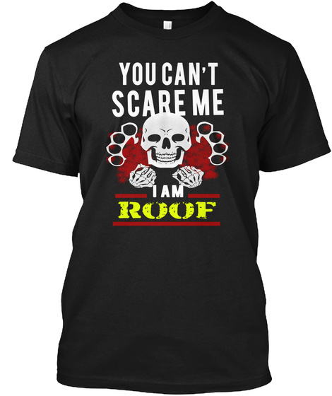 You Can't Scare Me I Am Roof Black T-Shirt Front