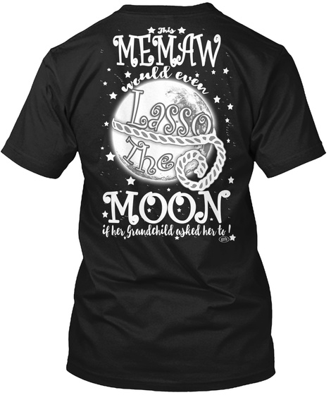 This Memaw World Even Lasso The Moon If Her Grandchild Asked Her To Black T-Shirt Back