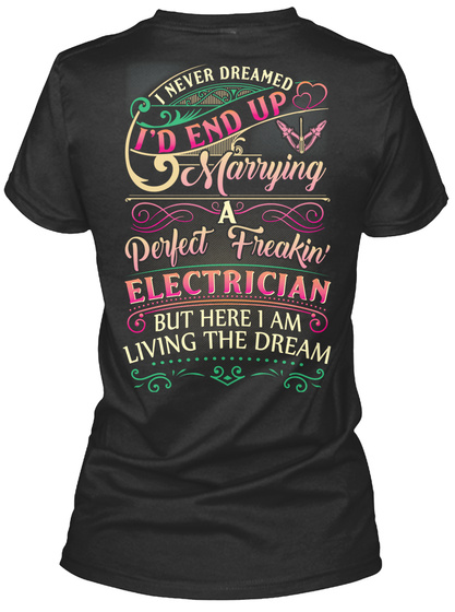 I Never Dreamed I'd End Up Marrying A Perfect Freakin Electrician But Here I Am Living The Dream Black T-Shirt Back