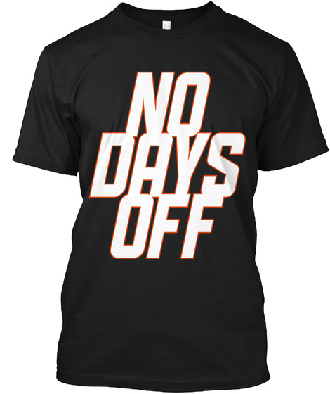 No Days Off Black T-Shirt Front